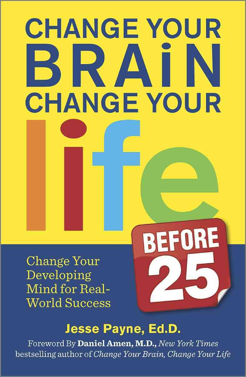 Change Your Brain, Change Your Life (Before 25) By Payne, Jesse/ Amen, Daniel (FRW)