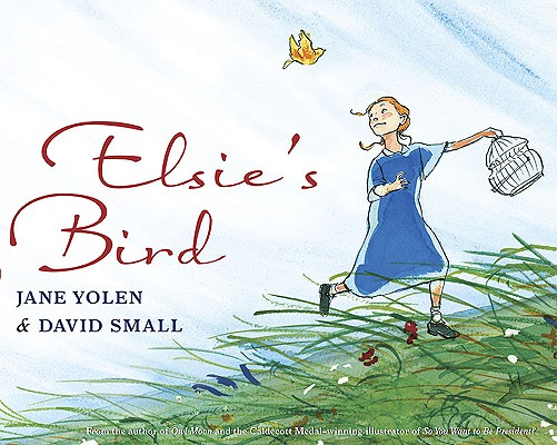 Elsie's Bird By Yolen, Jane/ Small, David (ILT)